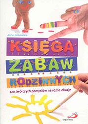 Księga zabaw rodzinnych. 120 twórczych pomysłów na różne okazje