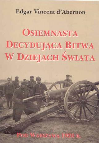 Osiemnasta decydująca bitwa w dziejach Świata. Pod Warszawą 1920 r.