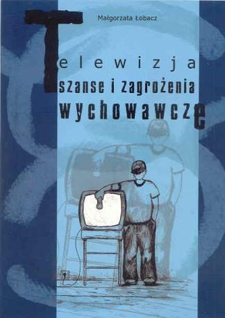 Telewizja. Szanse i zagrożenia wychowawcze