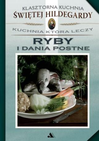 Ryby i dania postne. Klasztorna Kuchnia Świętej Hildegardy. Kuchnia która leczy