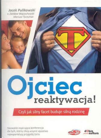 Ojciec reaktywacja! Czyli jak silny facet buduje silną rodzinę. Książka wraz z płytą CD