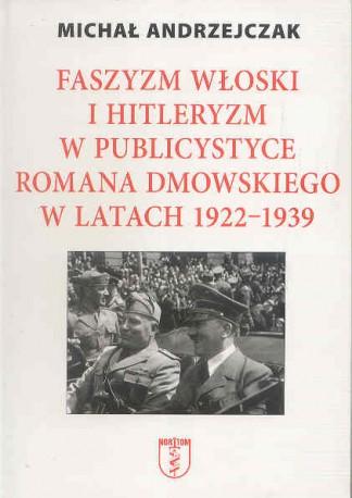Faszyzm włoski i hitleryzm w publicystyce Romana Dmowskiego 1922-1939