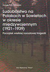 Ludobójstwo na Polakach w Sowietach w okresie międzywojennym (1921-1939). Początek wielkiej narodowej tragedii
