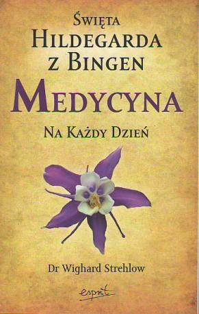 Św. Hildegarda z Bingen. Medycyna na każdy dzień