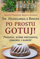 Św. Hildegarda z Bingen. Po prostu gotuj