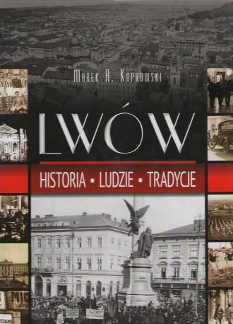 Lwów. Historia. Ludzie. Tradycje