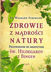 Zdrowie z mądrości natury. Przewodnik po medycynie św. Hildegardy z Bingen