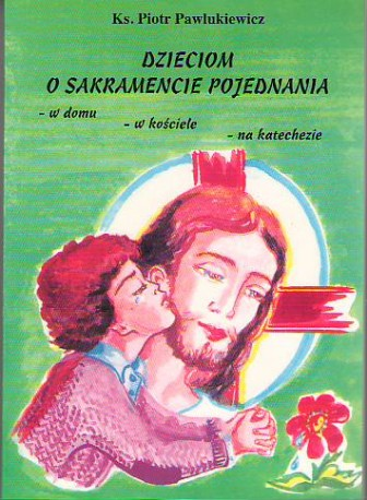 Dzieciom o sakramencie pojednania w domu, w kościele, na katechezie