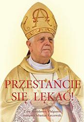 Przestańcie się lękać. Obszerny wywiad Sebastiana Karczewskiego z ks. abp. Stanisławem Wielgusem