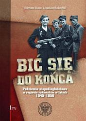 Bić się do końca. Podziemie niepodległościowe w regionie radomskim w latach 1945-195