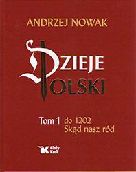 Dzieje Polski. Tom I. Skąd nasz ród (do 1202 r.)