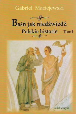 Baśń jak niedźwiedź. Polskie historie. Tom I