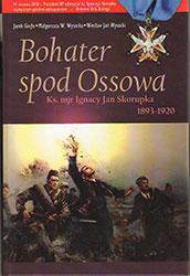 Bohater spod Ossowa. Ks. mjr Ignacy Skorupka (1893-1920)