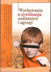 Wychowanie a cywilizacja uzależnień i agresji