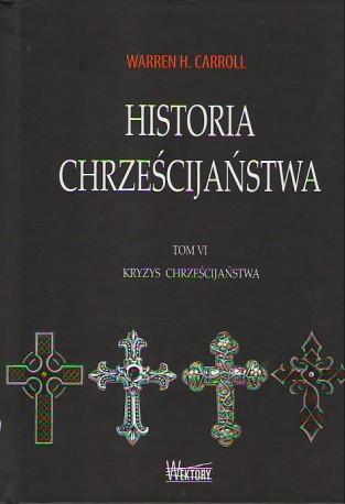 Historia Chrześcijaństwa. Tom VI. Kryzys chrześcijaństwa