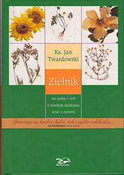 Zielnik. 68 roślin i ziół o wielkim działaniu wraz z opisem