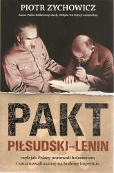 Pakt Piłsudski - Lenin czyli jak Polacy uratowali bolszewizm i zmarnowali szansę na budowę imperium