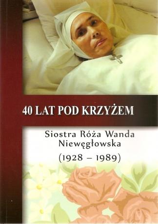 40 lat pod Krzyżem. Siostra Róża Wanda Niewęgłowska