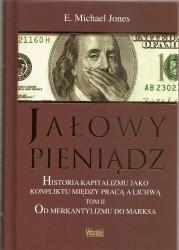Jałowy pieniądz. Historia kapitalizmu jako konfliktu między pracą a lichwą. Tom II. Od merkantylizmu do Marksa