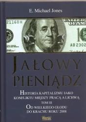 Jałowy pieniądz. Historia kapitalizmu jako konfliktu między pracą a lichwą. Tom III. Od wielkiego głodu do krachu roku 2008