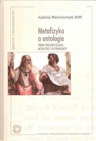 Metafizyka a ontologie. Próby przezwyciężenia metafizyki i ich paradoksy