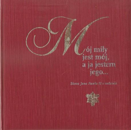 Mój miły jest mój, a ja jestem, jego. Słowa Jana Pawła II o rodzinie. Książka wraz z płtą CD
