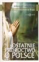 Ostatnie proroctwo o Polsce. Przywoływanie Boga