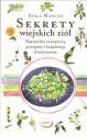 Sekrety wiejskich ziół. Naturalne receptury, przepisy i inspiracje dietetyczne