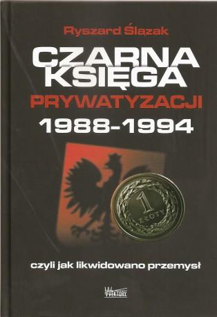 Czarna księga prywatyzacji 1988-1994 czyli jak likwidowano przemysł