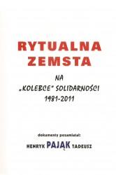 """Rytualna zemsta na """"kolebce"""" Solidarności 1981-2011"""
