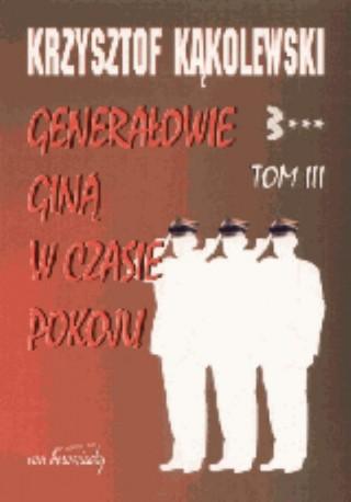 Generałowie giną w czasie pokoju t.3