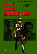 """Generał Stefan Rowecki """"Grot"""" w relacjach i w pamięci"""