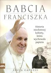 Babcia Franciszka. Historia niezłomnej kobiety, która wychowała papieża
