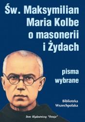 Św. Maksymilian Maria Kolbe o masonerii i Żydach