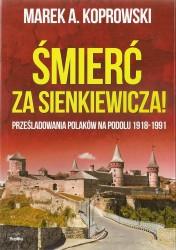 Śmierć za Sienkiewicza. Prześladowania Polaków na Podolu 1918-1991