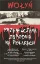 Wołyń. Przemilczana zbrodnia na Polakach