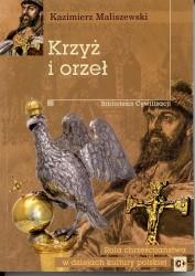 Krzyż i orzeł. Rola chrześcijaństwa w dziejach kultury polskiej