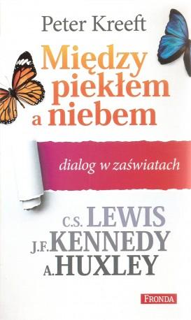 Międy piekłem a niebem. Dialog w zaświatach. C. S. Lewis, J.F. Kennedy, A. Huxley