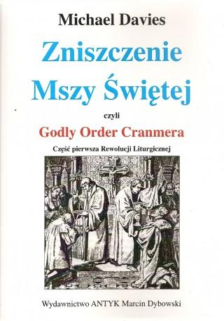 Zniszczenie Mszy Świętej czyli Godly Order Cranmera. Część pierwsza Rewolucji Liturgicznej