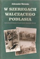 W szeregach walczącego Podlasia. Zapiski oficera Armii Krajowej i Zrzeszenia Wolności i Niezawisłości 1939-1947