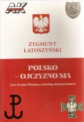 Polsko - Ojczyzno ma. Czy to jest Polska, o którą walczyliśmy?