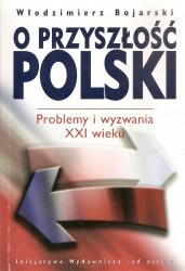 O przyszlość Polski. Problemy i wyzwania XXI wieku