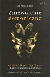 Zniewolenie demoniczne. O działaniu nadzwyczajnym szatana i duchowym zagrożeniu okultyzmem