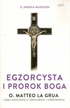 Egzorcysta i prorok Boga. O. Matteo La Grua i jego nauczanie o uwolnieniu i uzdrowieniu