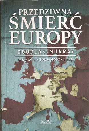 Przedziwna śmierć Europy. Imigracja. Tożsamość. Islam