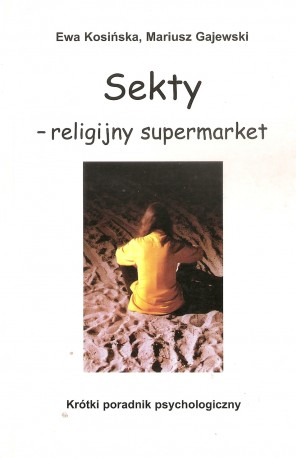 Sekty – religijny super market. Krótki poradnik psychologiczny
