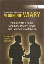 W obronie Wiary. Pismo Święte a nauka Świadków Jehowy, innych sekt i wyznań niekatolickich