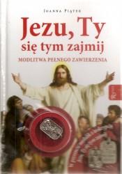 Jezu, Ty się tym zajmij. Modlitwa pełnego zawierzenia. Książka z medalikiem