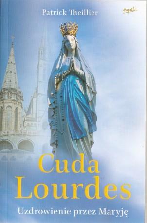 Cuda Lourdes. Uzdrowienie przez Maryję