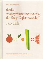 Dieta warzywno-owocowa dr Ewy Dąbrowskiej. I co dalej?